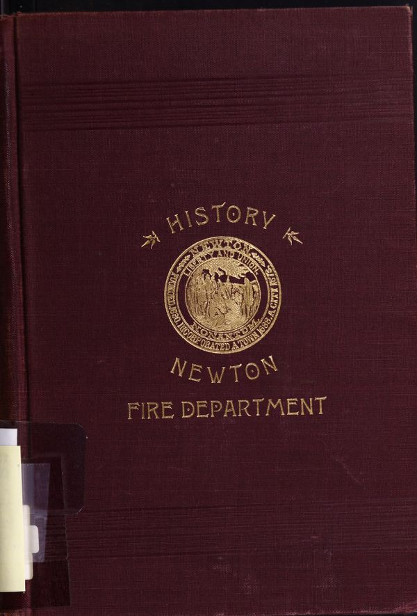 History of the fire department of Newton, Mass. containing a complete record of facts and events pertaining to the fire service from the settlement of the town to the present time - Front Cover Showing Newton City Seal -