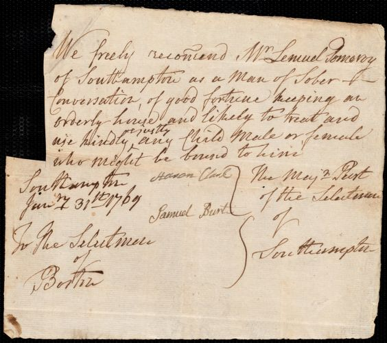 Document of indenture: Servant: Barrett, Mary. Master: Pomeroy, Lemuel. Town of Master: Southampton. Selectmen of the town of Southampton autograph letter signed to the Selectmen of Boston: autograph letter signed to the Overseers of the Poor of the town of Boston: Endorsement Certificate for Lemuel Pomeroy.