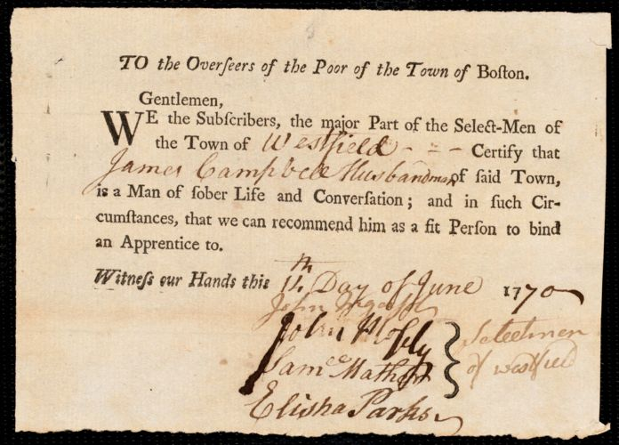 Document of indenture: Servant: Dunn, Andrew. Master: Campbell, James. Town of Master: Westfield. Selectmen of the town of Westfield autograph letter signed to the Overseers of the Poor of the town of Boston: Endorsement Certificate for James Campbell.