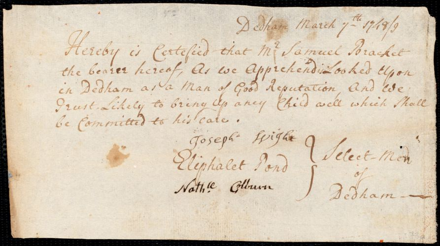 Document of indenture: Servant: Smith, Sarah. Master: Bracket [Brackit, Brackett], Samuel. Town of Master: Dedham. Selectman of the town of Dedham autograph document signed to the [Overseers of the Poor of the town of Boston]: Endorsement Certificate for Samuel Bracket.
